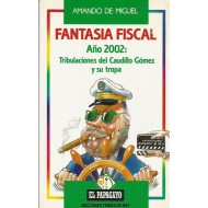 FANTASÍA FISCAL AÑO 2002: TRIBULACIONES DEL CAUDILLO GOMEZ Y SU TROPA.