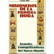 MISIONEROS DE LA PRIMERA HORA : grandes evangelizadores del Nuevo Mundo