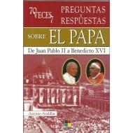 70 VECES 70 PREGUNTAS SOBRE EL PAPA De Juan Pablo II a Benedicto XVI