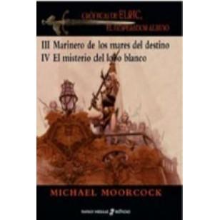 CRÓNICAS DE ELRIC,EL EMPERADOR ALBINO III-Marinero de los mares del destino y IV-El misterio del lobo blanco