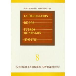 LA DEROGACIÓN DE LOS FUEROS DE ARAGÓN (1707-1711)